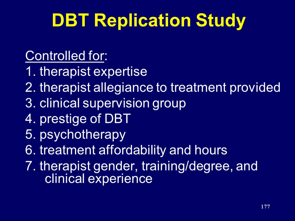 177 DBT Replication Study Controlled for: 1.therapist expertise 2.