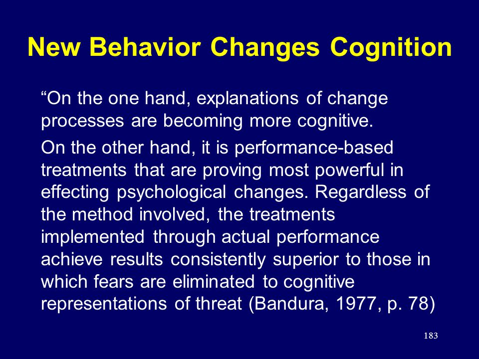 183 New Behavior Changes Cognition On the one hand, explanations of change processes are becoming more cognitive.