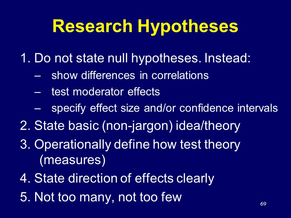 69 1. Do not state null hypotheses.
