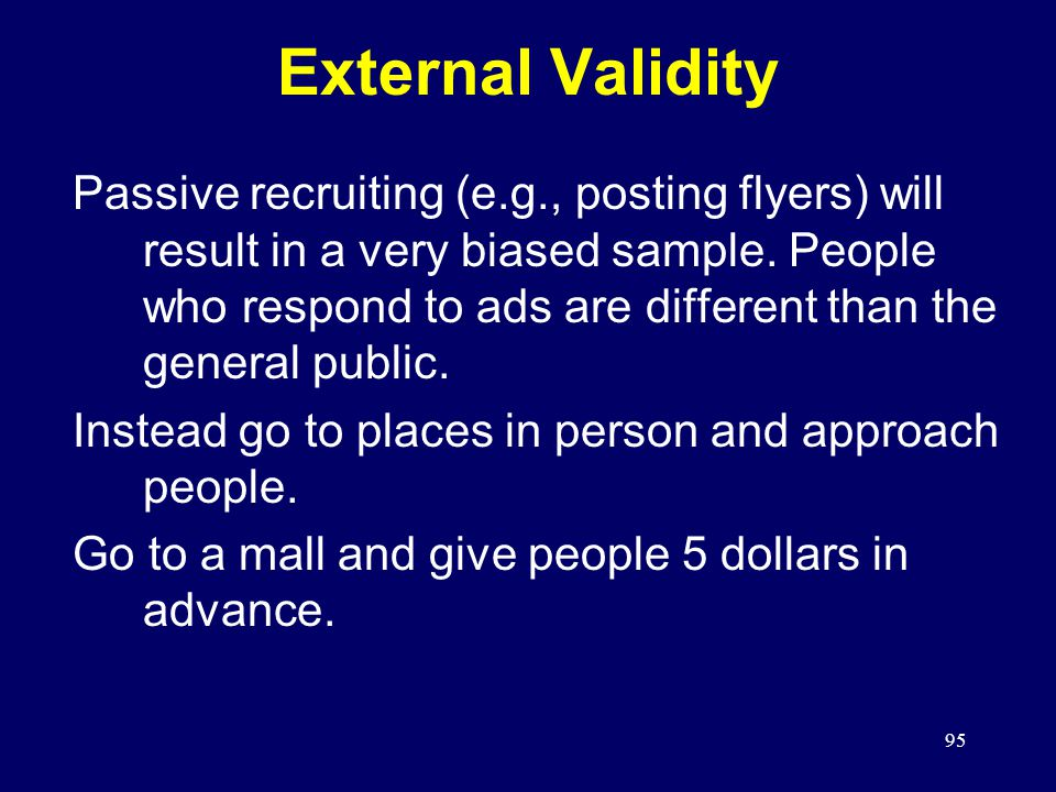 95 Passive recruiting (e.g., posting flyers) will result in a very biased sample.