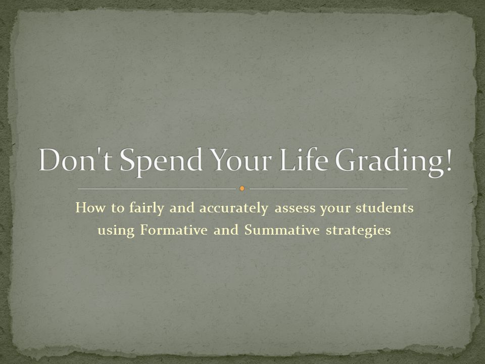 How to fairly and accurately assess your students using Formative and Summative strategies