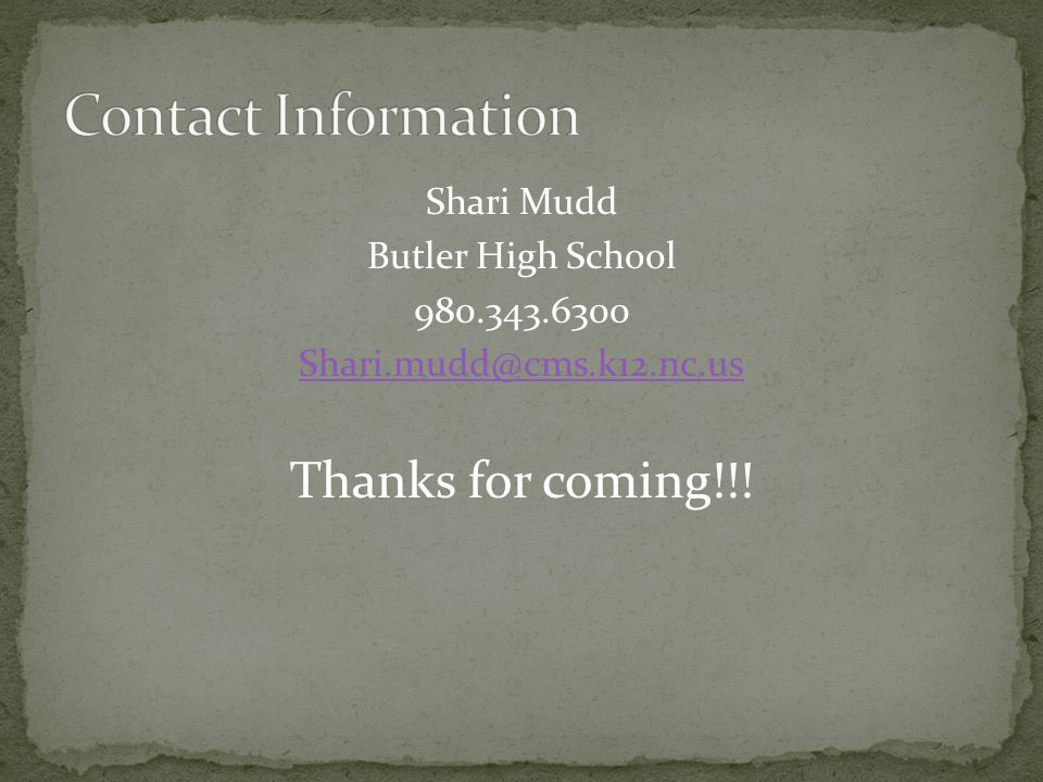 Shari Mudd Butler High School 980.343.6300 Shari.mudd@cms.k12.nc.us Thanks for coming!!!