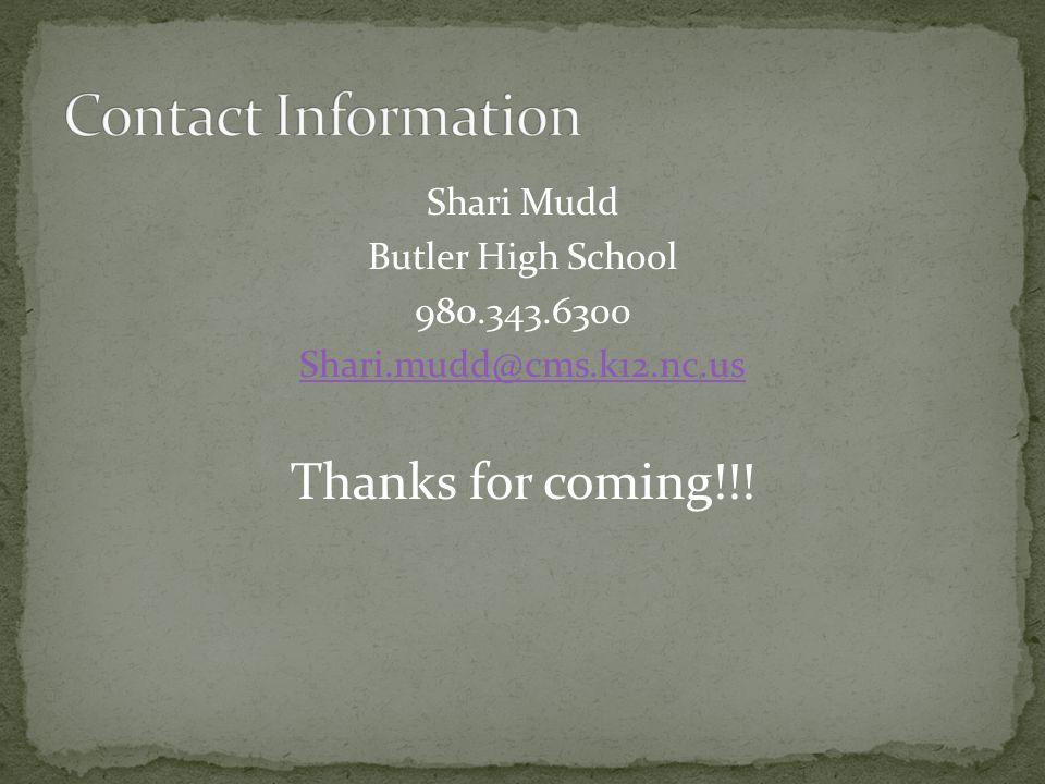 Shari Mudd Butler High School 980.343.6300 Shari.mudd@cms.k12.nc.us Thanks for coming!!!