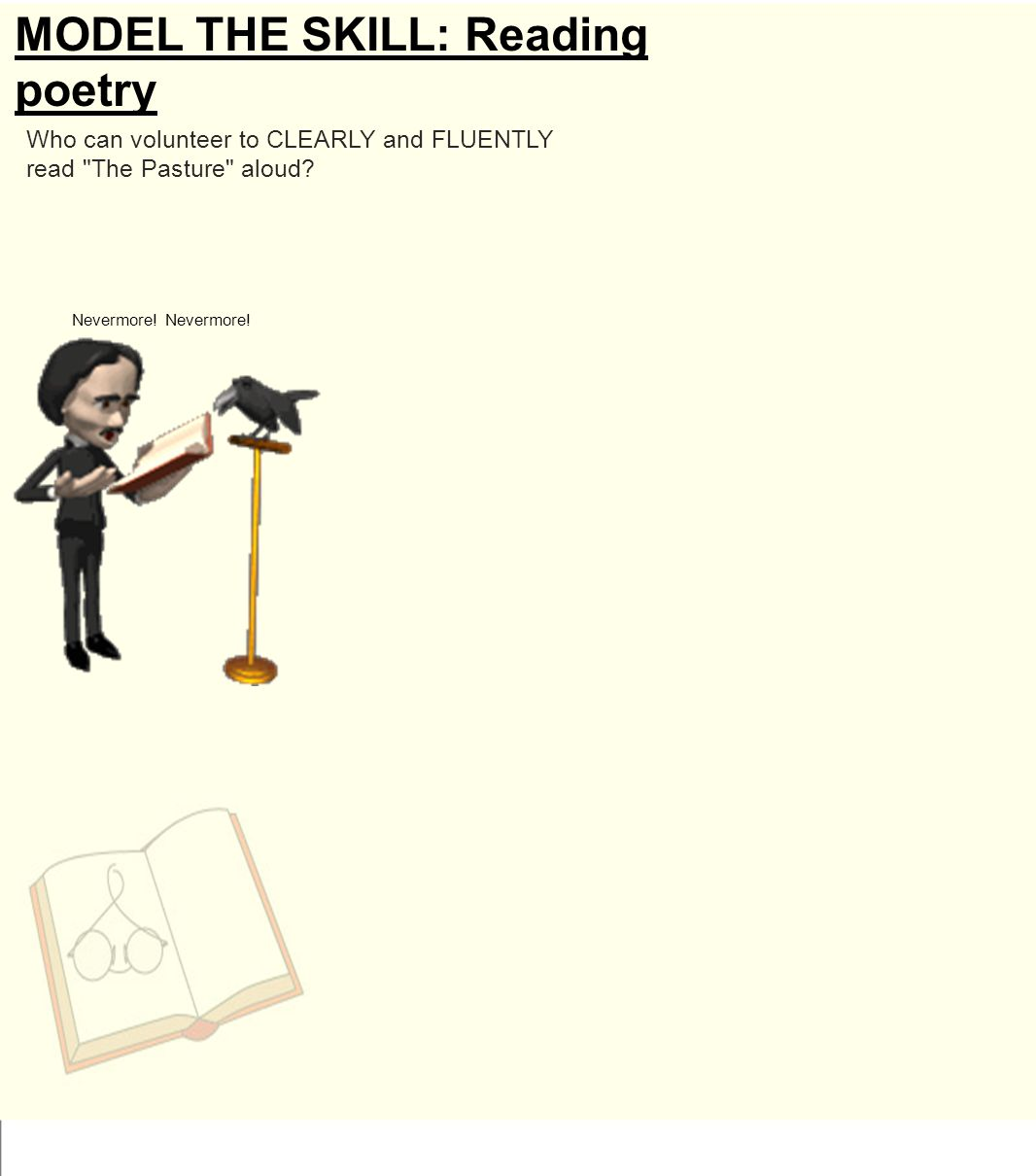 MODEL THE SKILL: Reading poetry Who can volunteer to CLEARLY and FLUENTLY read