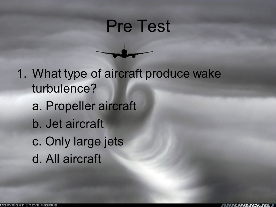 Pre Test 1.What type of aircraft produce wake turbulence.