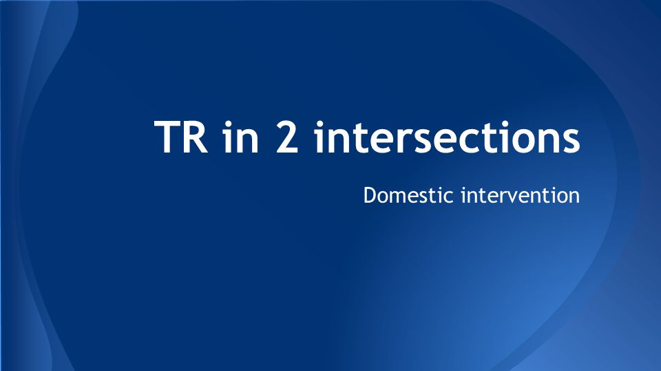 Domestic intervention TR in 2 intersections
