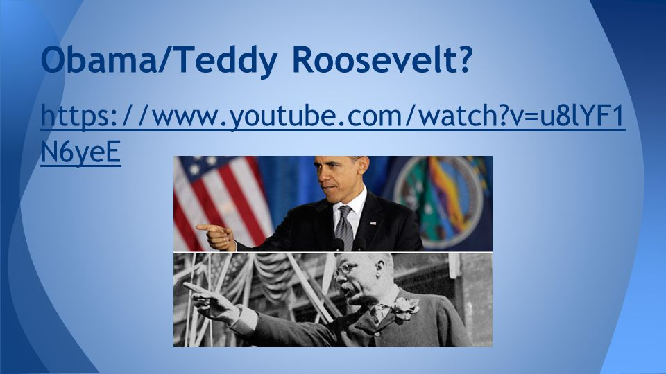 https://www.youtube.com/watch?v=u8lYF1 N6yeE Obama/Teddy Roosevelt?