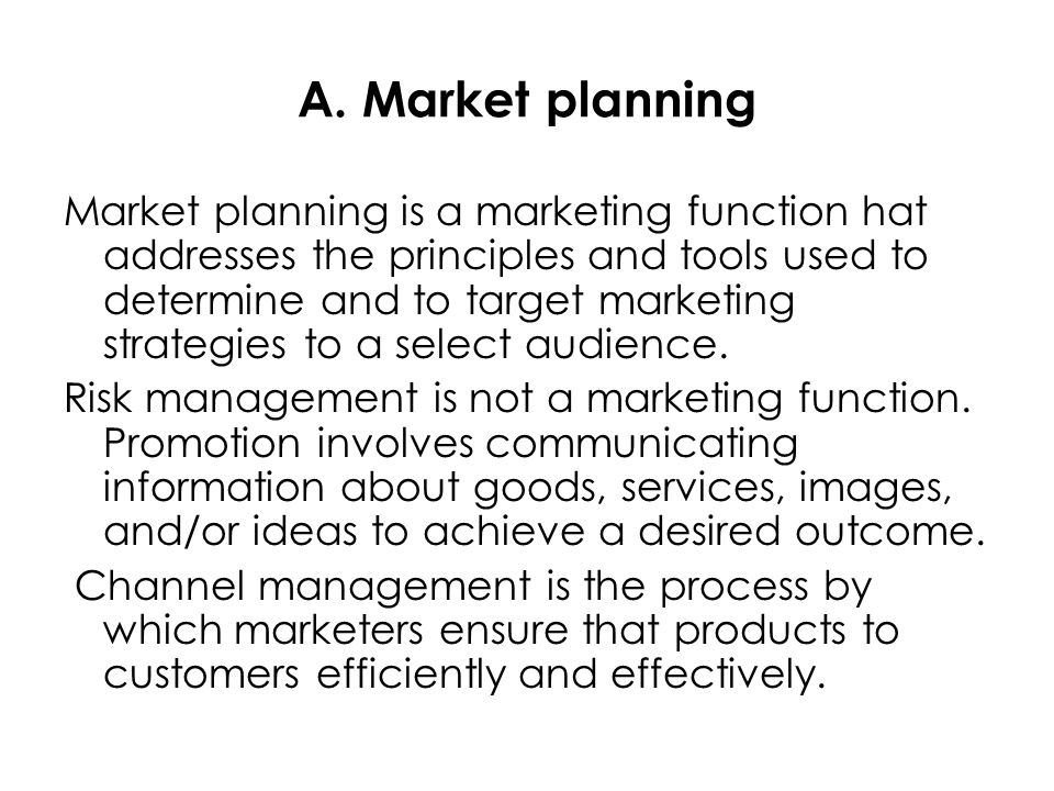 A. Market planning Market planning is a marketing function hat addresses the principles and tools used to determine and to target marketing strategies