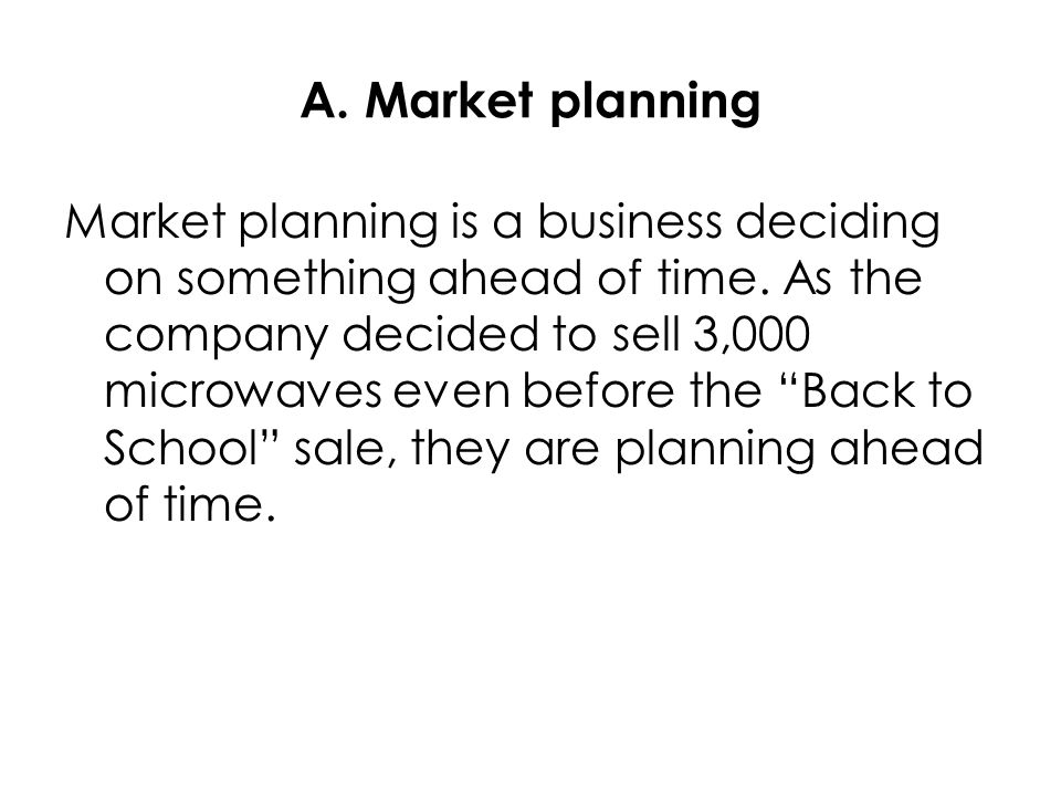 A. Market planning Market planning is a business deciding on something ahead of time. As the company decided to sell 3,000 microwaves even before the