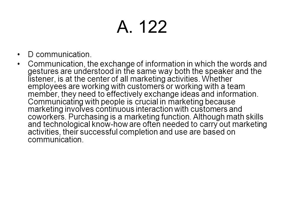 A. 122 D communication. Communication, the exchange of information in which the words and gestures are understood in the same way both the speaker and