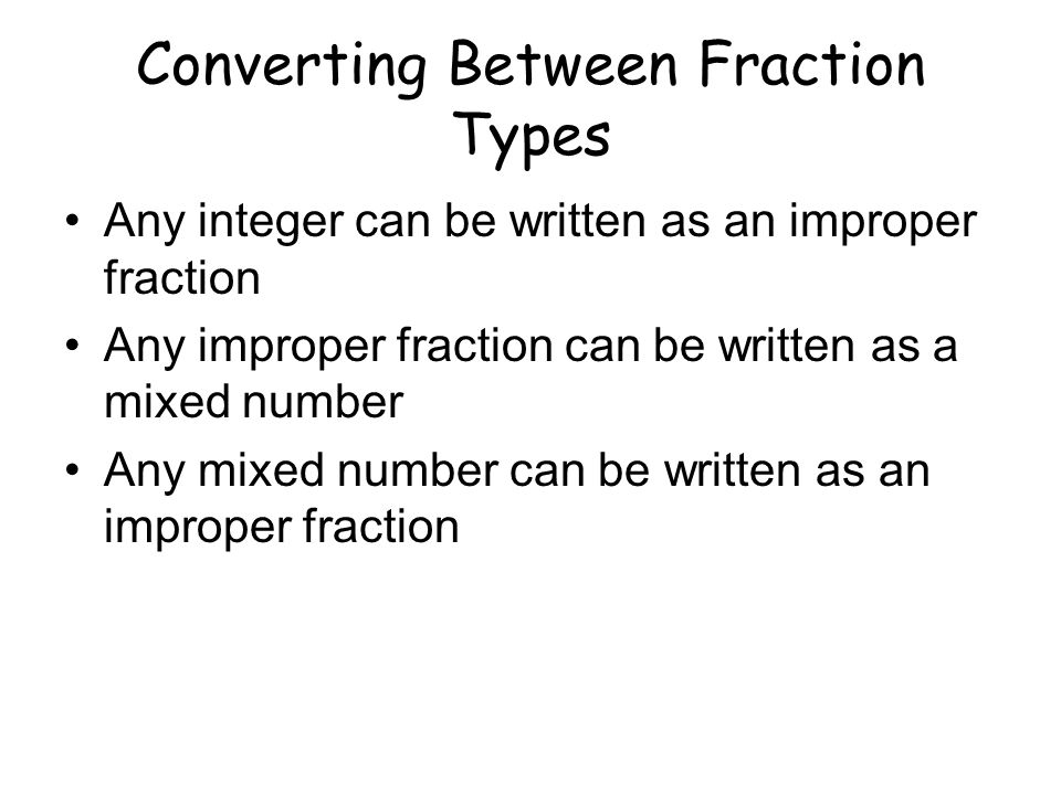 Integer  Improper Fraction The fraction bar also represents division The denominator is the divisor The numerator is the dividend The original integer (number) is the quotient To write an integer as a division problem, what do we divide a number by to get the number.