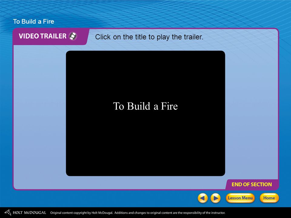 To Build a Fire Click on the title to play the trailer. To Build a Fire