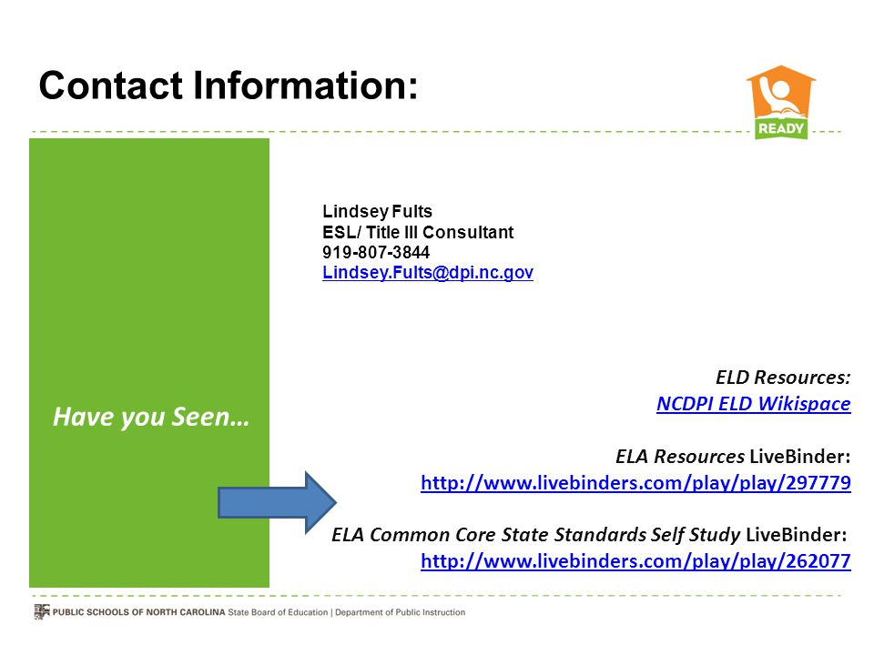 Lindsey Fults ESL/ Title III Consultant 919-807-3844 Lindsey.Fults@dpi.nc.gov Contact Information: Have you Seen… ELD Resources: NCDPI ELD Wikispace ELA Resources LiveBinder: http://www.livebinders.com/play/play/297779 ELA Common Core State Standards Self Study LiveBinder: http://www.livebinders.com/play/play/262077