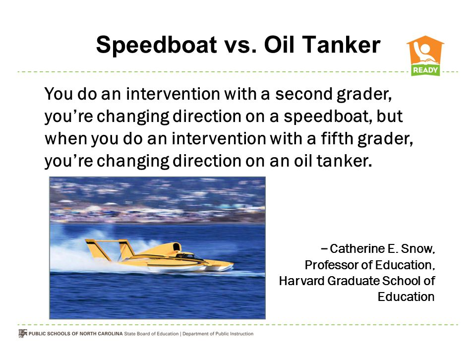 Speedboat vs. Oil Tanker You do an intervention with a second grader, you're changing direction on a speedboat, but when you do an intervention with a