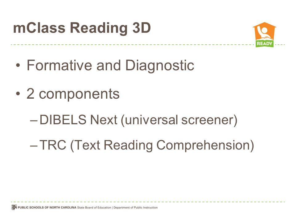 mClass Reading 3D Formative and Diagnostic 2 components –DIBELS Next (universal screener) –TRC (Text Reading Comprehension)