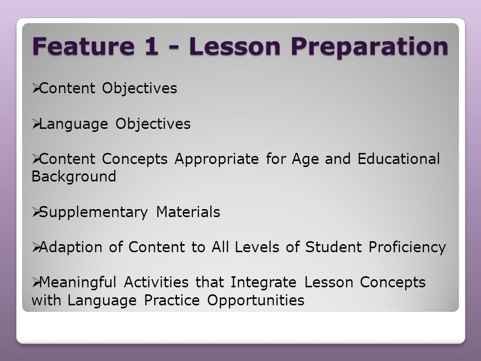 Feature 1 - Lesson Preparation  Content Objectives  Language Objectives  Content Concepts Appropriate for Age and Educational Background  Suppleme