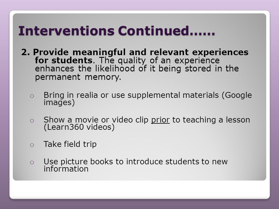 Interventions Continued…… 2. Provide meaningful and relevant experiences for students. The quality of an experience enhances the likelihood of it bein