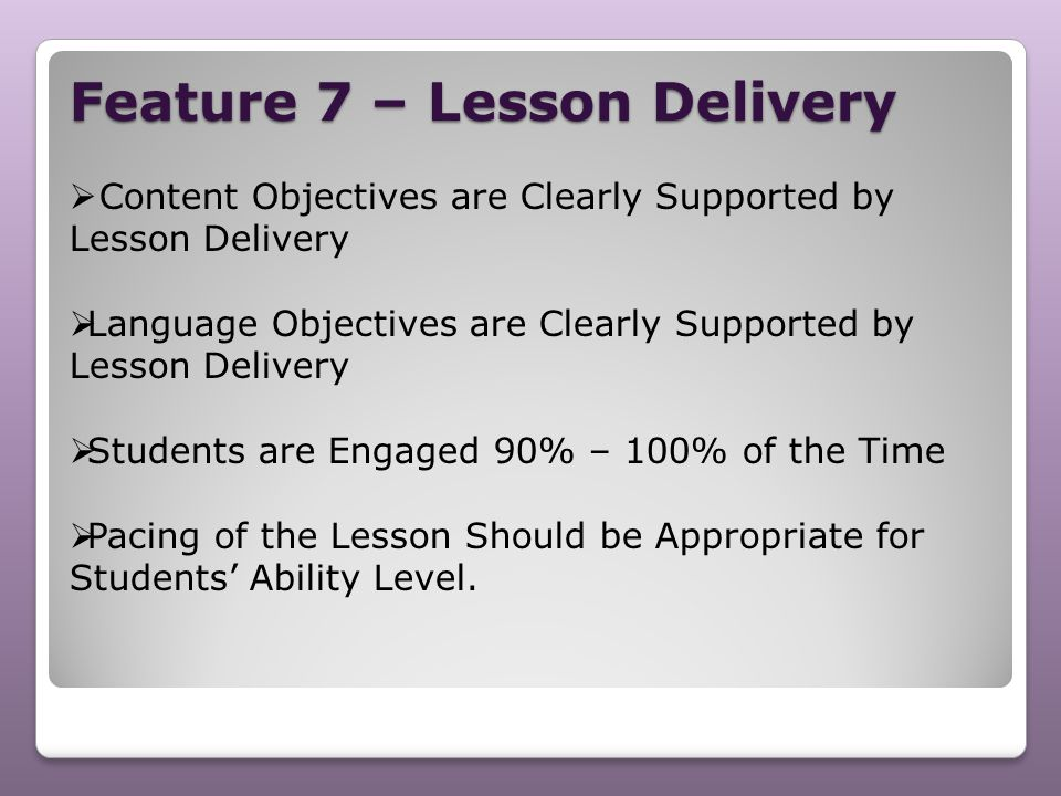Feature 7 – Lesson Delivery  Content Objectives are Clearly Supported by Lesson Delivery  Language Objectives are Clearly Supported by Lesson Delive