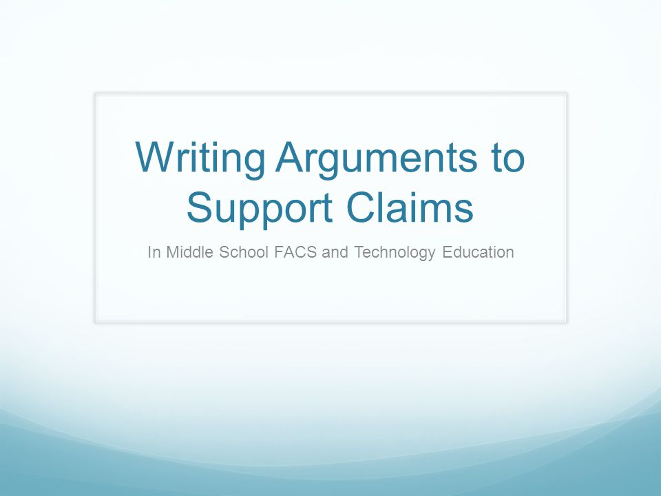 Writing Arguments to Support Claims In Middle School FACS and Technology Education