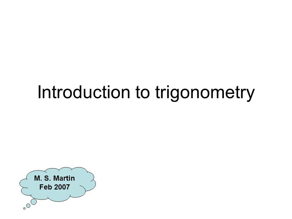Introduction to trigonometry M. S. Martin Feb 2007