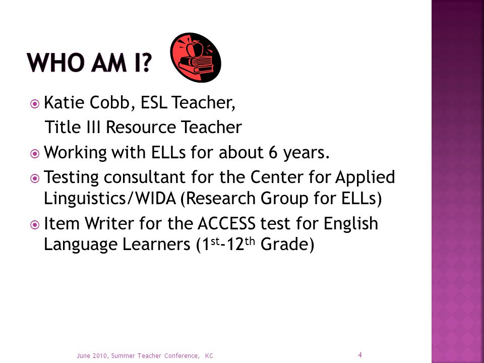  Katie Cobb, ESL Teacher, Title III Resource Teacher  Working with ELLs for about 6 years.