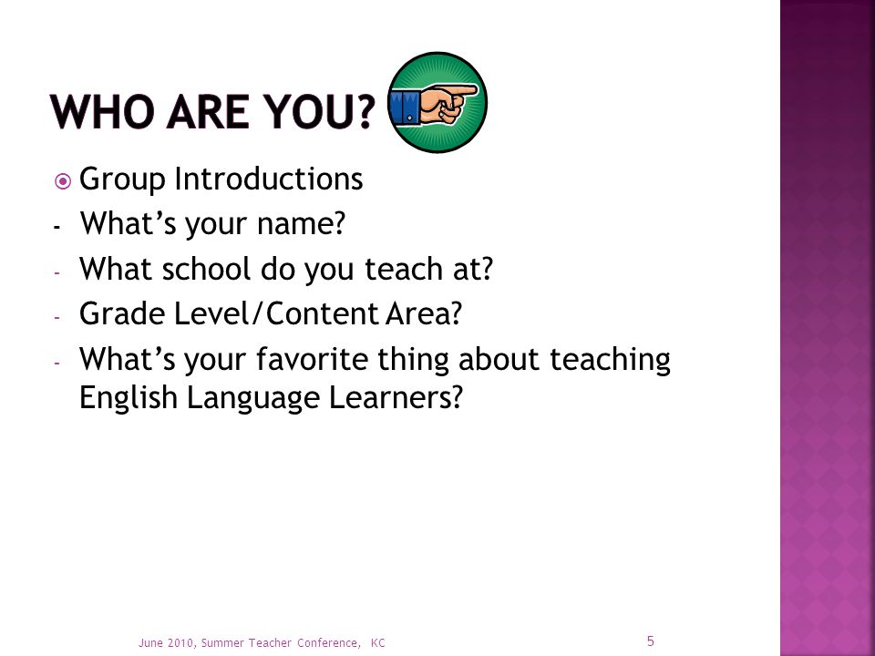  Group Introductions - What's your name. - What school do you teach at.