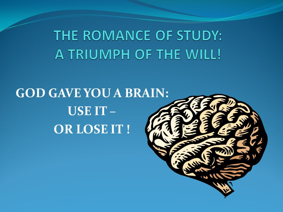 GOD GAVE YOU A BRAIN: USE IT – OR LOSE IT !