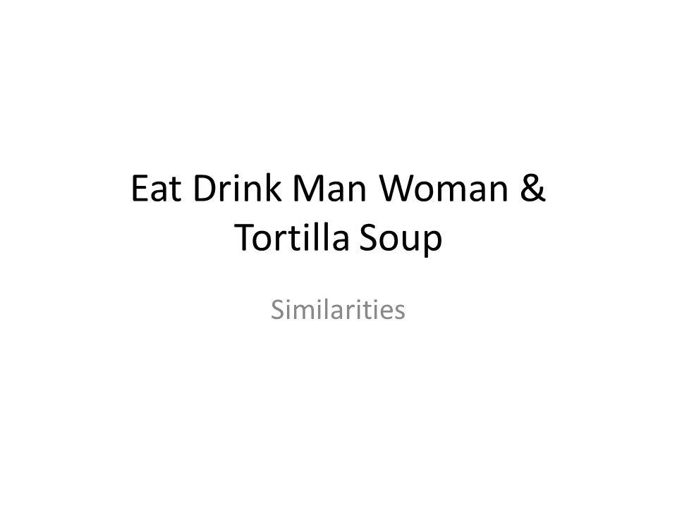 Eat Drink Man Woman & Tortilla Soup Similarities