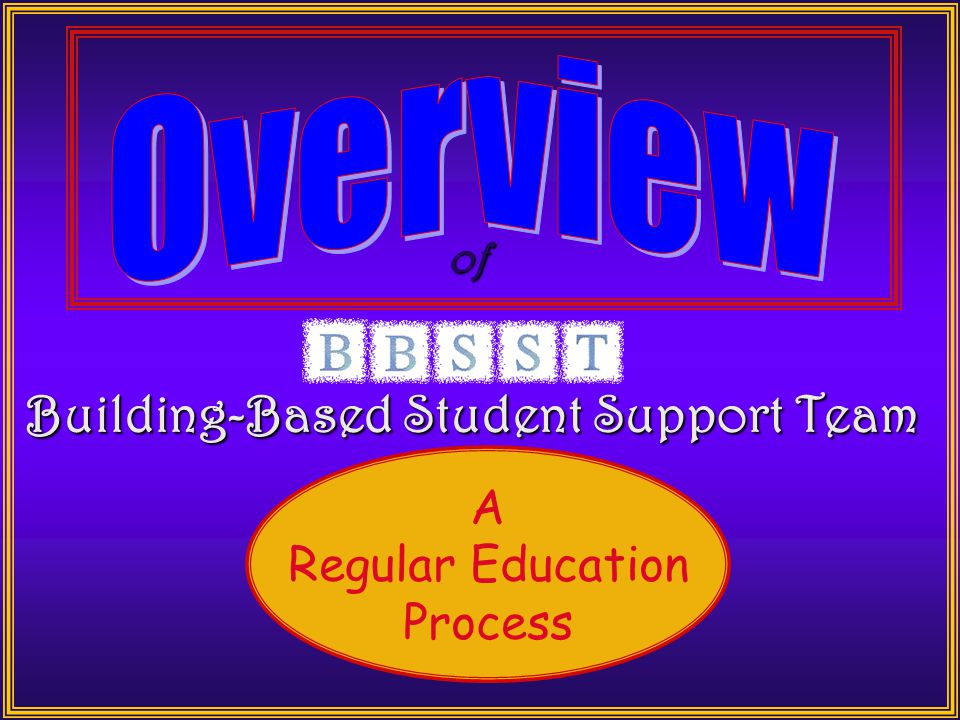 Building-Based Student Support Team A Regular Education Process of