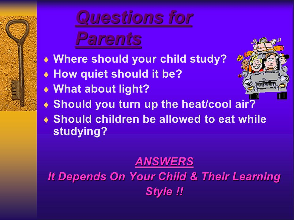 Questions for Parents  Where should your child study.