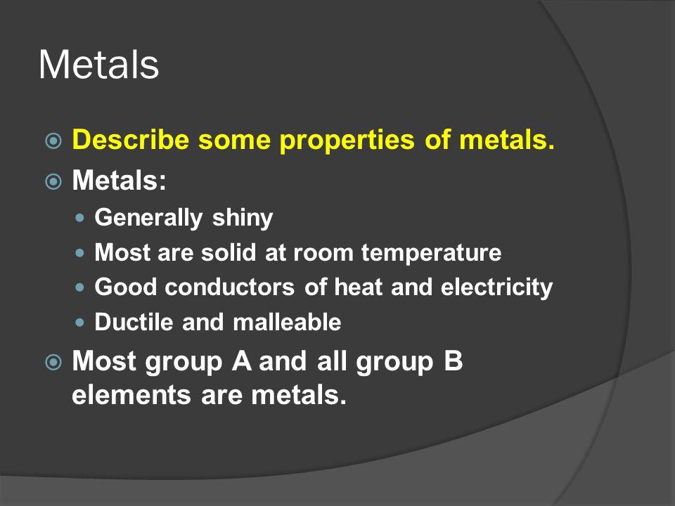 Metals  Describe some properties of metals.
