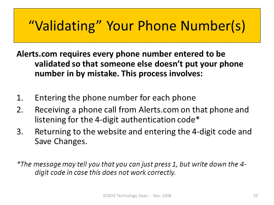 Validating Your Phone Number(s) Alerts.com requires every phone number entered to be validated so that someone else doesn't put your phone number in by mistake.