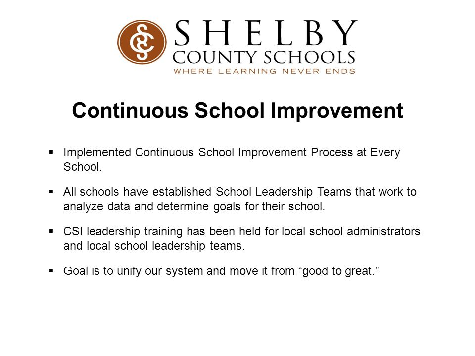 Continuous School Improvement  Implemented Continuous School Improvement Process at Every School.  All schools have established School Leadership Te