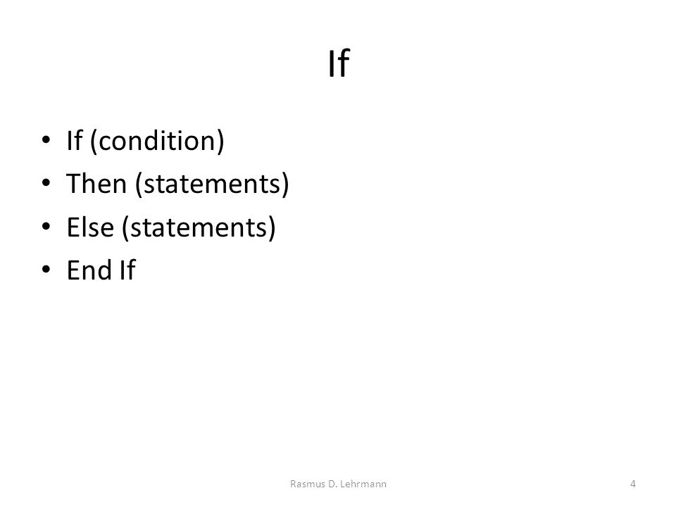If If (condition) Then (statements) Else (statements) End If 4Rasmus D. Lehrmann