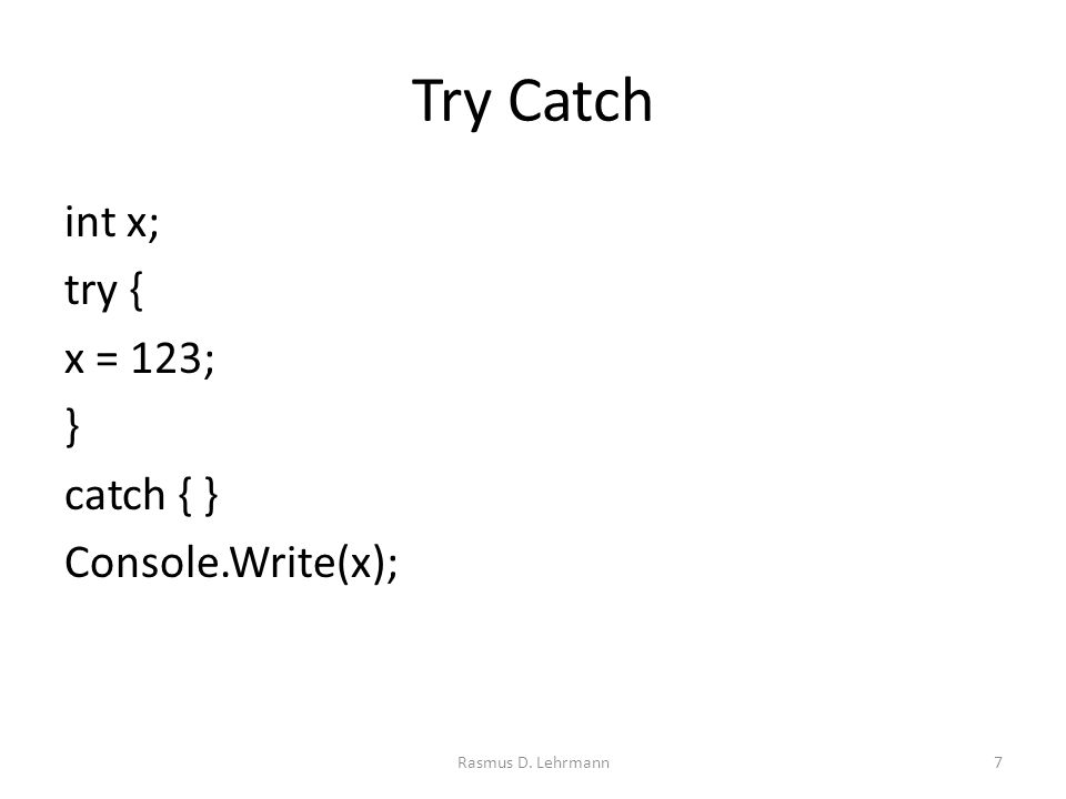Try Catch int x; try { x = 123; } catch { } Console.Write(x); Rasmus D. Lehrmann7