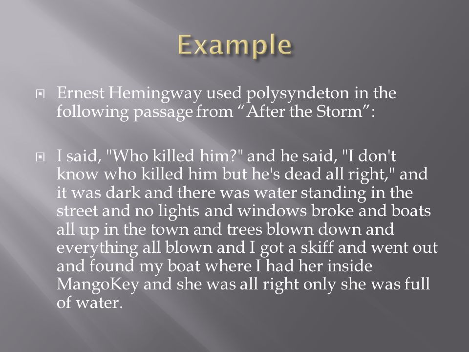 " Ernest Hemingway used polysyndeton in the following passage from ""After the Storm"":  I said,"