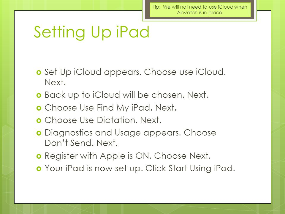 Setting Up iPad  Set Up iCloud appears. Choose use iCloud.