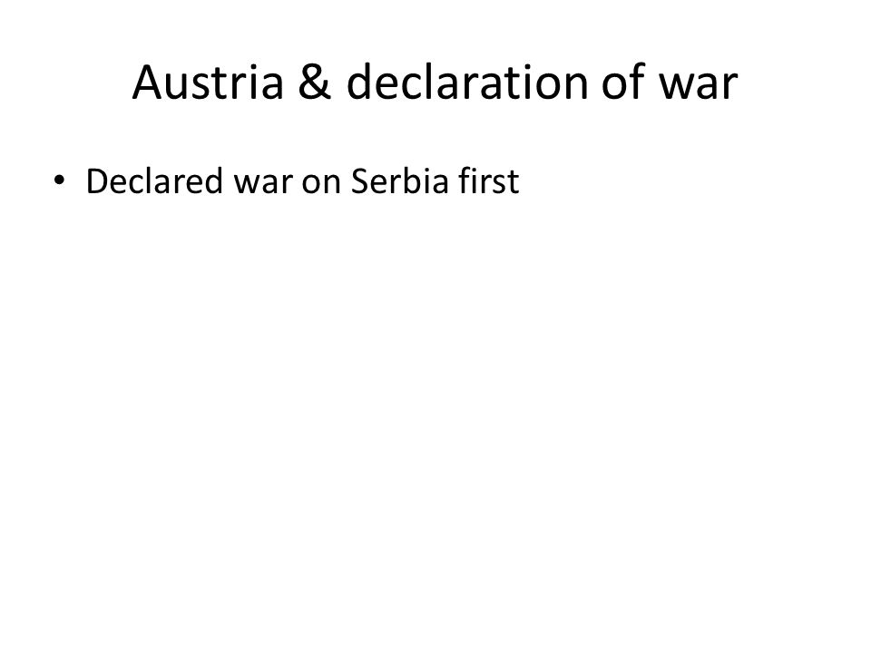 Austria & declaration of war Declared war on Serbia first