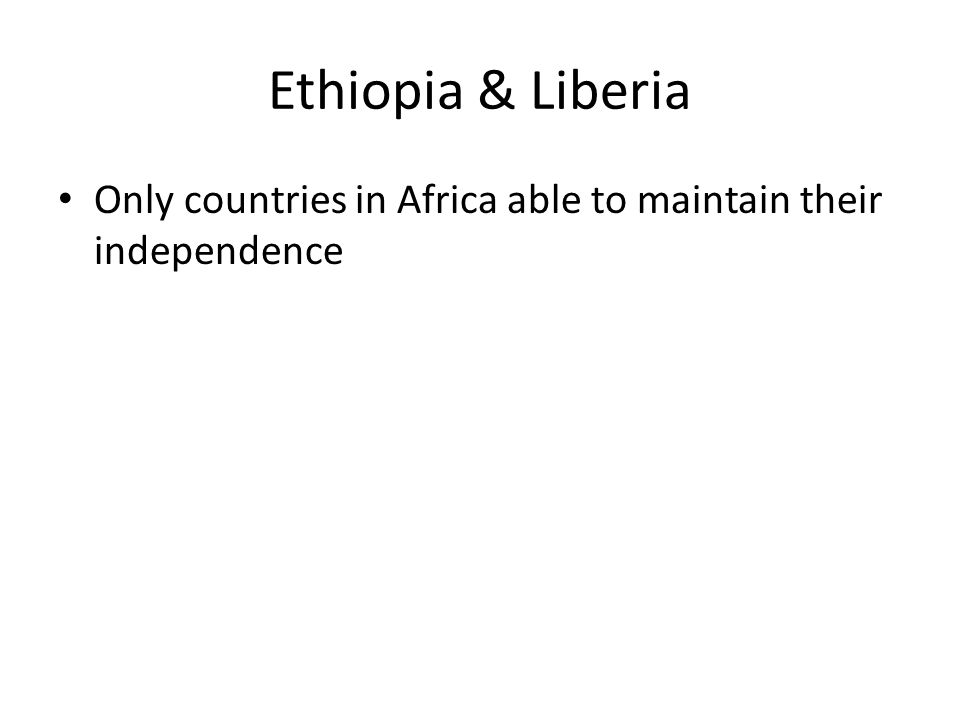 Ethiopia & Liberia Only countries in Africa able to maintain their independence