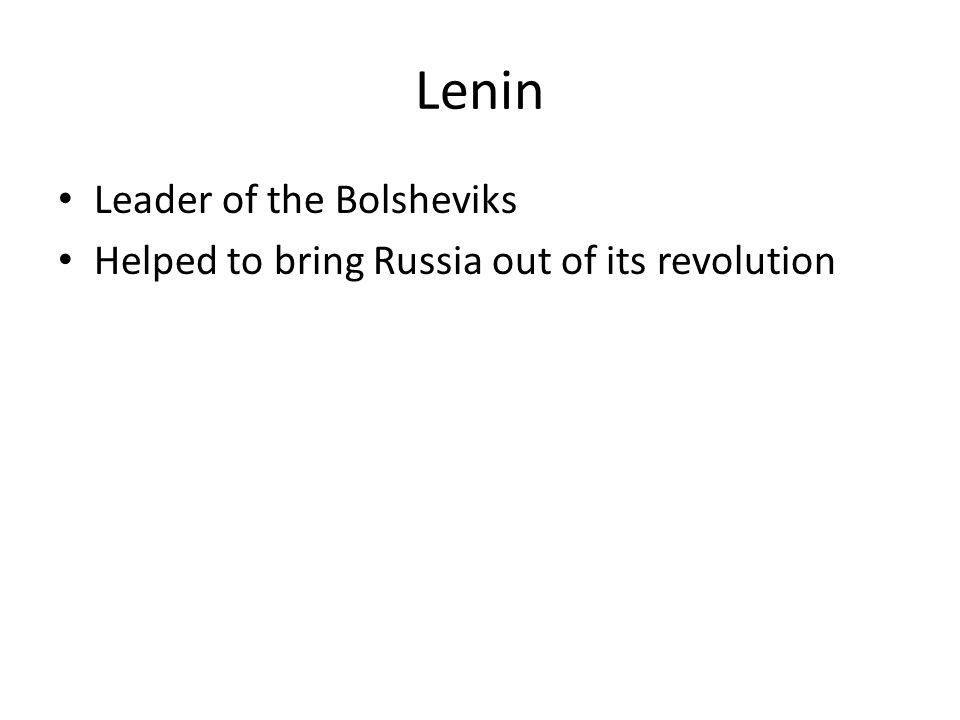 Lenin Leader of the Bolsheviks Helped to bring Russia out of its revolution