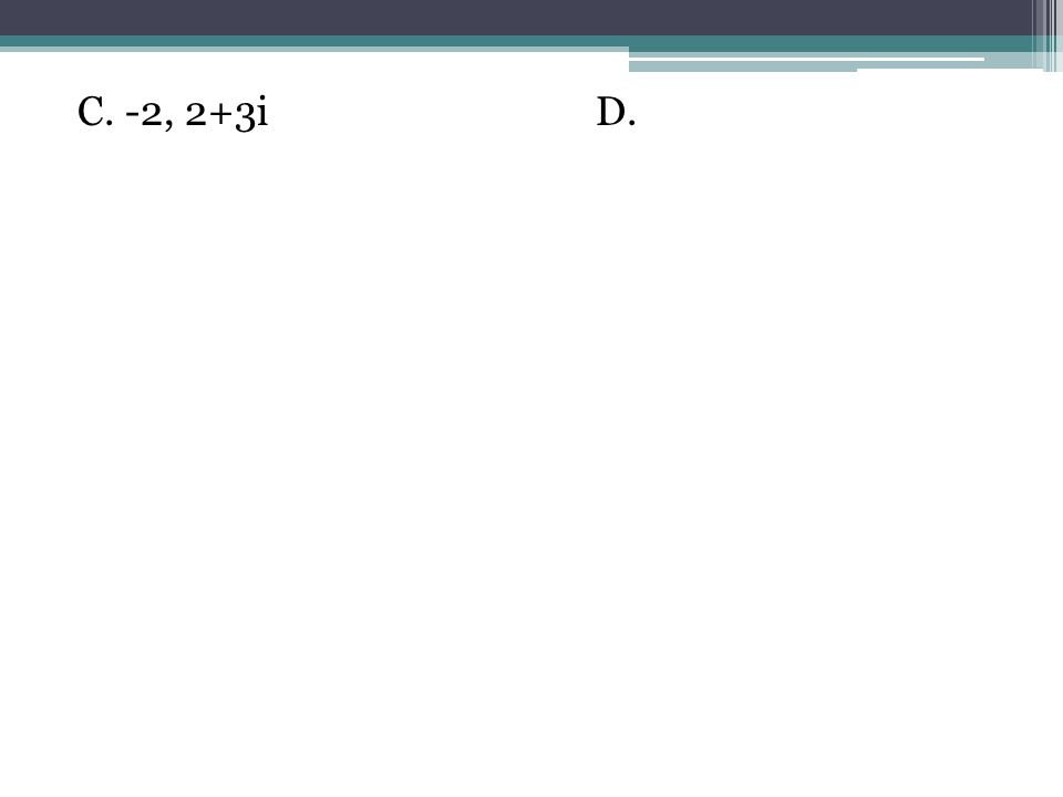 C. -2, 2+3iD.
