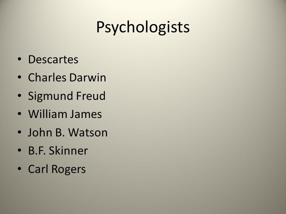Psychologists Descartes Charles Darwin Sigmund Freud William James John B. Watson B.F. Skinner Carl Rogers