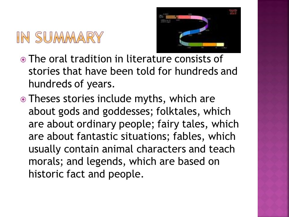  The oral tradition in literature consists of stories that have been told for hundreds and hundreds of years.  Theses stories include myths, which a