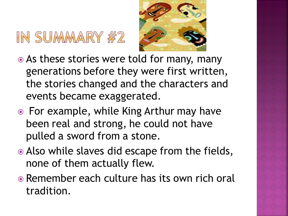  As these stories were told for many, many generations before they were first written, the stories changed and the characters and events became exagg