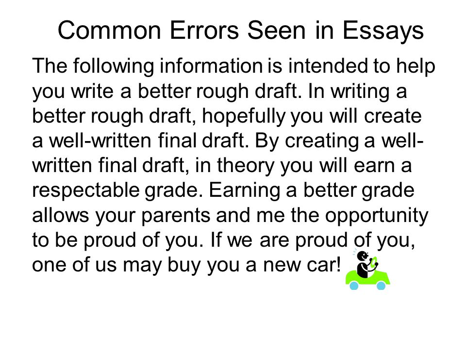 Common Errors Seen in Essays The following information is intended to help you write a better rough draft. In writing a better rough draft, hopefully