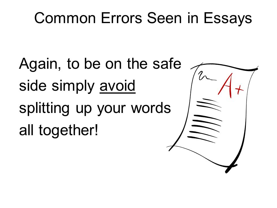 Common Errors Seen in Essays Again, to be on the safe side simply avoid splitting up your words all together!
