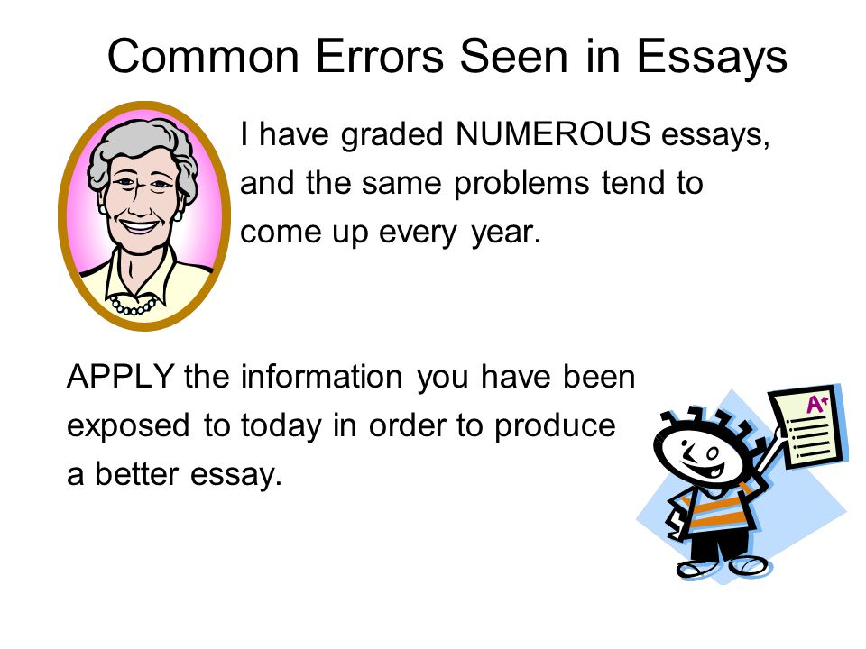 Common Errors Seen in Essays I have graded NUMEROUS essays, and the same problems tend to come up every year. APPLY the information you have been expo