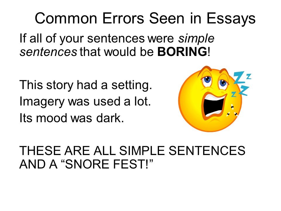 Common Errors Seen in Essays If all of your sentences were simple sentences that would be BORING! This story had a setting. Imagery was used a lot. It