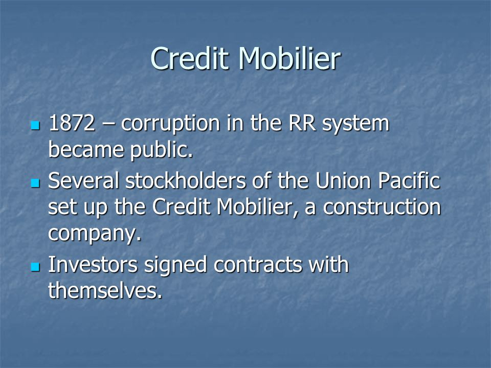 Credit Mobilier 1872 – corruption in the RR system became public. 1872 – corruption in the RR system became public. Several stockholders of the Union