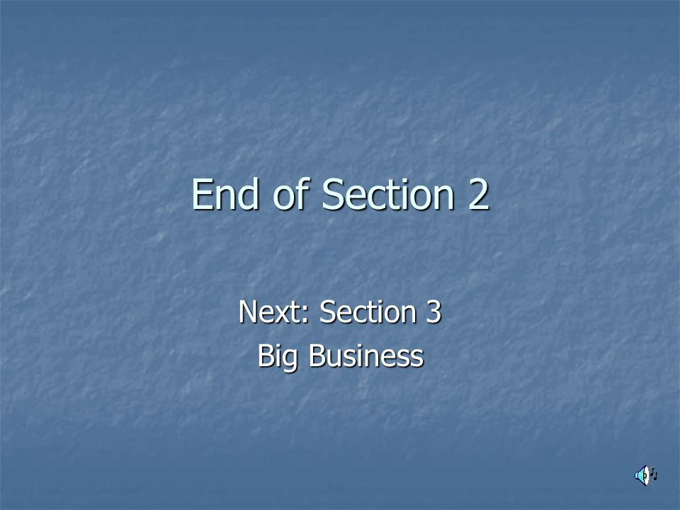 End of Section 2 Next: Section 3 Big Business